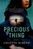 Precious Thing - A Novel ebook by Colette McBeth
