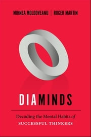 Diaminds - Decoding the Mental Habits of Successful Thinkers ebook by Mihnea Moldoveanu,Roger L.  Martin