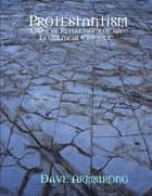 Protestantism: Critical Reflections of an Ecumenical Catholic ebook by Dave Armstrong