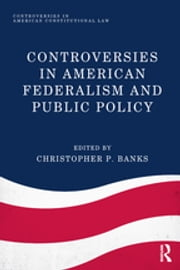 Controversies in American Federalism and Public Policy ebook by Christopher P. Banks
