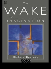 The Wake of Imagination ebook by Richard Kearney