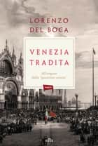"Venezia tradita - All'origine della ""questione veneta"" ebook by Lorenzo del Boca"