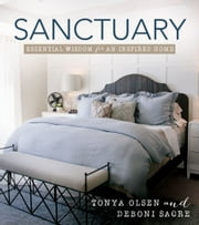 Sanctuary - Essential Wisdom for an Inspired Home ebook by Tonya Olsen,Deboni Sacre