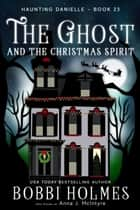 The Ghost and the Christmas Spirit ebook by Bobbi Holmes, Anna J McIntyre