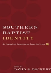 Southern Baptist Identity - An Evangelical Denomination Faces the Future ebook by R. Albert Mohler Jr.,R. Stanton Norman,Gregory A. Wills,Timothy George,Russell D. Moore,Paige Patterson,Daniel L. Akin,Richard Land,James Leo Garrett,Morris H. Chapman,Ed Stetzer,Jim Shaddix,Thom Rainer,David S. Dockery