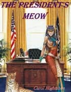 The President's Meow ebook by Carol Hightshoe