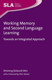 Working Memory and Second Language Learning - Towards an Integrated Approach ebook by Zhisheng (Edward) Wen