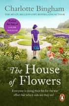 The House Of Flowers - The Eden Series Book 2 ebook by Charlotte Bingham