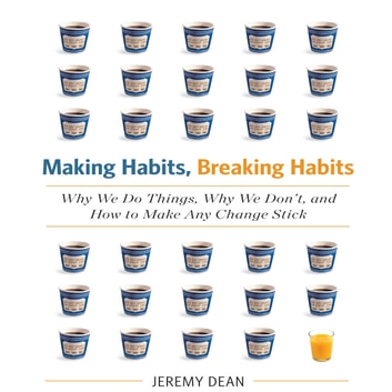 Making Habits, Breaking Habits - Why We Do Things, Why We Don't, and How to Make Any Change Stick audiobook by Jeremy Dean