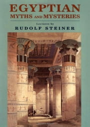 Egyptian Myths and Mysteries ebook by Rudolf Steiner