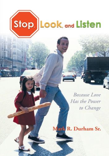 Stop, Look, and Listen - Because Love Has the Power to Change ebook by Mark R. Durham Sr.