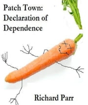 Patch Town: Declaration of Dependence ebook by Richard C. Parr