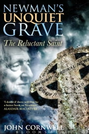 Newman's Unquiet Grave - The Reluctant Saint ebook by Dr John Cornwell