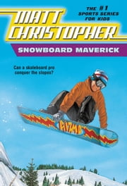 Snowboard Maverick - Can a skateboard pro conquer the slopes? ebook by Matt Christopher,The #1 Sports Writer for Kids