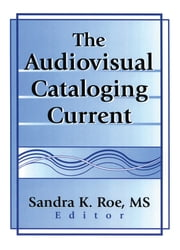 The Audiovisual Cataloging Current ebook by Sandra K. Roe
