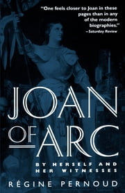Joan of Arc - By Herself and Her Witnesses ebook by Regine Pernoud