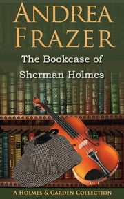 The Bookcase of Sherman Holmes ebook by Andrea Frazer