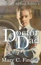 Doctor Dad - Benny and the Bank Robber, #2 ebook by Mary C. Findley