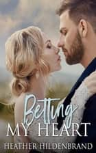Betting My Heart - Grayson County Series, #2 ebook by Heather Hildenbrand