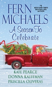 A Season to Celebrate ebook by Fern Michaels, Kate Pearce, Donna Kauffman,...