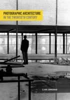 Photographic Architecture in the Twentieth Century ebook by Claire Zimmerman
