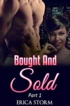 Bought and Sold - Bought and Sold, #1 ebook by Erica Storm