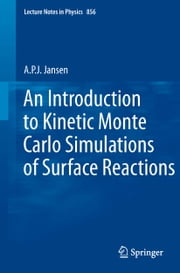An Introduction to Kinetic Monte Carlo Simulations of Surface Reactions ebook by A.P.J. Jansen