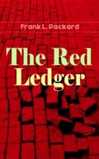 The Red Ledger - Thriller ebook by Frank L. Packard