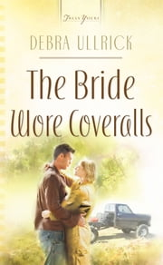 The Bride Wore Coveralls ebook by Debra Ullrick