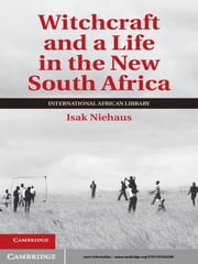 Witchcraft and a Life in the New South Africa ebook by Dr Isak Niehaus