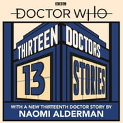 Doctor Who: Thirteen Doctors 13 Stories audiobook by Naomi Alderman, Malorie Blackman, Holly Black,...