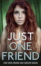 Just One Friend ebook by June Shaw,Brooke Naquin,Caroline Naquin