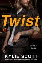 Twist - A Dive Bar Novel ekitaplar by Kylie Scott