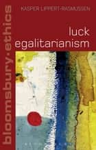 Luck Egalitarianism ebook by Kasper Lippert-Rasmussen