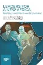 Leaders for a new Africa - Democrats, Autocrats, and Development ebook by