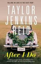 After I Do - A Novel ebook by Taylor Jenkins Reid
