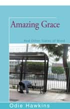 Amazing Grace - And Other States of Mind ebook by Odie Hawkins