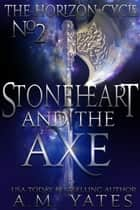 Stoneheart and the Axe ebook by A.M. Yates