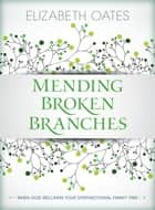 Mending Broken Branches - When God Reclaims Your Dysfunctional Family Tree ebook by Elizabeth Oates