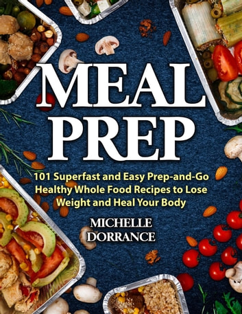 Meal prep 101 superfast and easy prep and go healthy whole food meal prep 101 superfast and easy prep and go healthy whole food recipes to lose weight and heal your body forumfinder Gallery