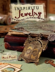 Inspiritu Jewelry: Earrings, Bracelets and Necklaces for the Mind, Body and Spirit ebook by Marie French