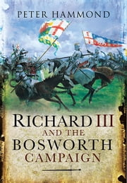 Richard III and the Bosworth Campaign ebook by Peter  Hammond