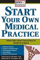 Start Your Own Medical Practice - A Guide to All the Things They Don't Teach You in Medical School about Starting Your Own Practice ebook by Marlene Coleman, Judge Huss