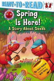 Spring Is Here! - A Story About Seeds (with audio recording) ebook by Joan Holub,Will Terry