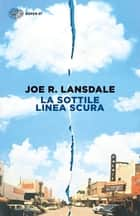 La sottile linea scura ebook by Joe R. Lansdale, Luca Conti