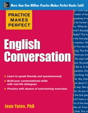 Practice Makes Perfect English Conversation ebook by Jean Yates