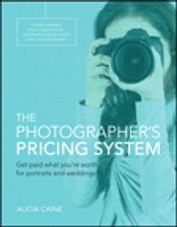 The Photographer's Pricing System - Get paid what you're worth for portraits and weddings ebook by Alicia Caine