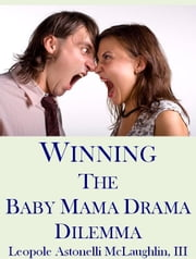 Winning the Baby Mama Drama Dilemma ebook by Leopole Astonelli McLaughlin III