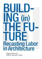 Building (in) the Future ebook by Phillip Bernstein,Peggy Dreamer