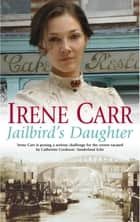 Jailbird's Daughter ebook by Irene Carr